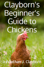 Clayborn's Beginner's Guide to Chickens